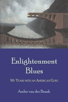 Enlightenment Blues: My Years with an American Guru by Andre van der Braak