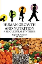 Human Growth and Nutrition: A Biocultural Synthesis by Rajesh K. Gautam