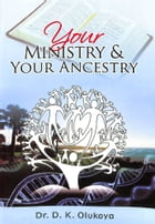Your Ministry and Your Ancestry by Dr. D. K. Olukoya