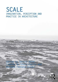 Scale: Imagination, Perception and Practice in Architecture