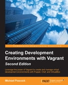 Creating Development Environments with Vagrant - Second Edition by Michael Peacock