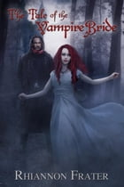 The Tale of the Vampire Bride: The Vampire Bride Dark Rebirth Trilogy, #1 by Rhiannon Frater