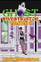 Ghost Investigator Volume 3 by Linda Zimmermann