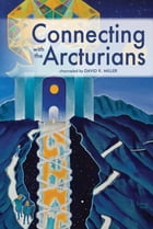Connecting with the Arcturians by David K. Miller