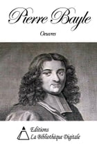 Oeuvres de Pierre Bayle by Pierre Bayle