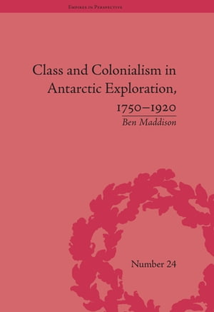 Class and Colonialism in Antarctic Exploration,  1750?1920