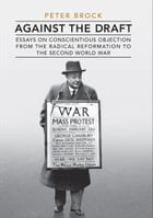 Against the Draft: Essays on Conscientious Objection from the Radical Reformation to the Second…