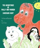 The Adventures of Wally and Warren: Dinosaur Hunt by Lise Chase