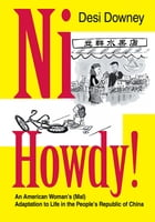 Ni Howdy!: An American Woman's (Mal)Adaptation to Life in the People's Republic of China by Desi Downey