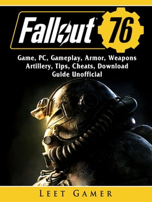 Fallout 76 Game, PC, Gameplay, Armor, Weapons, Artillery, Tips, Cheats, Download, Guide Unofficial by Leet Gamer