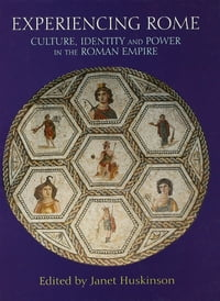 Experiencing Rome: Culture, Identity and Power in the Roman Empire