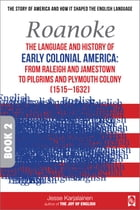 Roanoke – The language and history of EARLY COLONIAL AMERICA:: From Raleigh and Jamestown to Pilgrims and Plymouth Colony (1515–1632) – Book 2 – by Jesse Karjalainen