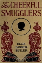 The Cheerful Smugglers by Ellis Parker Butler
