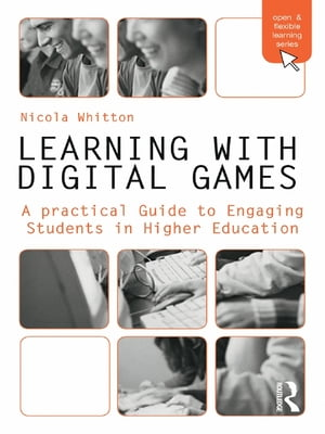 Learning with Digital Games A Practical Guide to Engaging Students in Higher Education