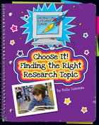 Choose It! Finding the Right Research Topic by Kelly Coleman