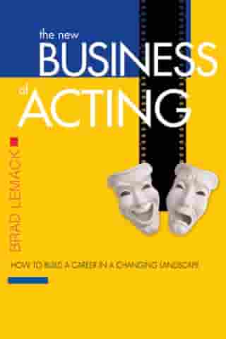The New Business of Acting: How to Build a Career in a Changing Landscape by Brad Lemack