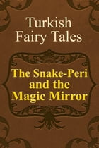 The Snake-Peri and the Magic Mirror by Turkish Fairy Tales