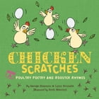 Chicken Scratches: Poultry Poetry and Rooster Rhymes by Lynn Brunelle
