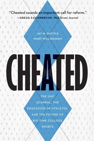 Cheated The UNC Scandal,  the Education of Athletes,  and the Future of Big-Time College Sports