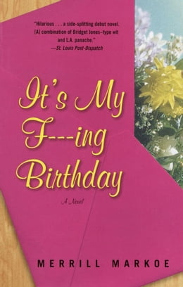 Book It's My F---ing Birthday: A Novel by Merrill Markoe
