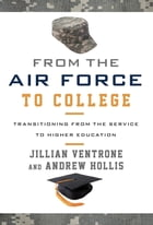 From the Air Force to College: Transitioning from the Service to Higher Education by Jillian Ventrone