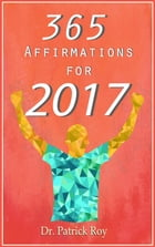 Positive Affirmations: 365 Affirmations for 2017 by Patrick Roy