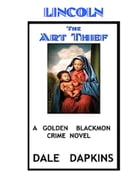 Lincoln the Art Thief by Dale Dapkins