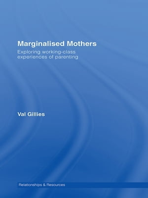 Marginalised Mothers Exploring Working Class Experiences of Parenting