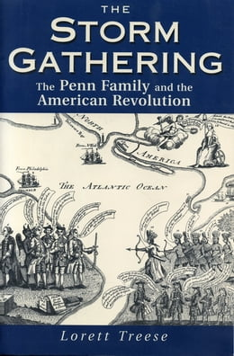 Book The Storm Gathering: The Penn Family and the American Revolution by Lorett Treese