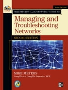 Mike Meyers' CompTIA Network+ Guide to Managing and Troubleshooting Networks, Second Edition by Michael Meyers