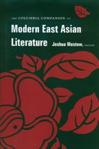 The Columbia Companion to Modern East Asian Literature by Joshua S. Mostow