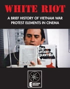 White Riot: A Brief History of Vietnam War Protest Elements in Cinema by Jack Hunter