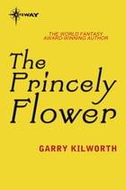 The Princely Flower by Garry Kilworth