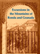 Excursions in the Mountains of Ronda and Granada: With Characteristic Sketches of the Inhabitants of the South of Spain by C. Rochfort Scott