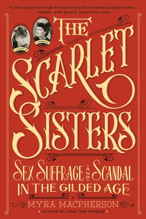 The Scarlet Sisters Sex,  Suffrage,  and Scandal in the Gilded Age