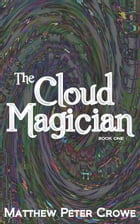The Cloud Magician - Book One: Book One by matthew crowe