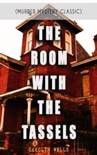 THE ROOM WITH THE TASSELS (Murder Mystery Classic): Detective Pennington Wise Series by Carolyn Wells