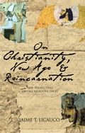 9786214200511 - Jaime T. Licauco: On Christianity, New Age and Reincarnation - Book