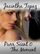 Purr Scent 0: The Moment by Jacintha Topaz