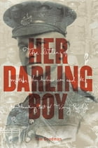 Her Darling Boy: The letters of a mother, her beloved son, and the heartbreaking cost of Vimy Ridge by Tom Goodman