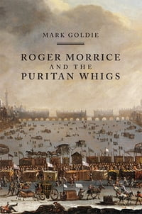Roger Morrice and the Puritan Whigs: The Entring Book, 1677-1691