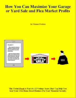 How You Can Maximize Your Garage or Yard Sale and Flea Market Profits by Thomas Fredrick