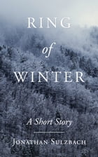Ring of Winter: A Short Story by Jonathan Sulzbach
