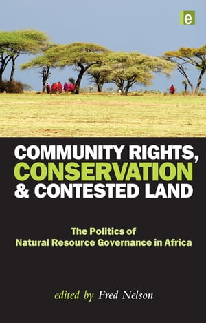 Community Rights,  Conservation and Contested Land The Politics of Natural Resource Governance in Africa