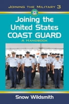 Joining the United States Coast Guard: A Handbook by Snow Wildsmith