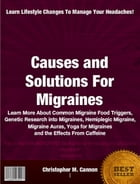 Causes and Solutions For Migraines by Christopher M. Cannon