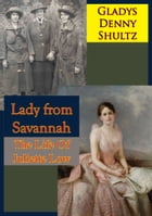 Lady from Savannah: The Life Of Juliette Low by Gladys Denny Shultz