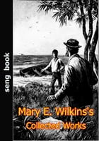 Mary E. Wilkins's Collected Works by Mary Eleanor Wilkins Freeman