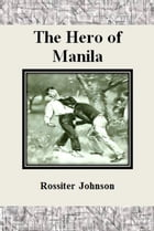 The Hero of Manila by Rossiter Johnson