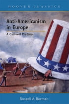 Anti-Americanism in Europe: A Cultural Problem by Russell A. Berman